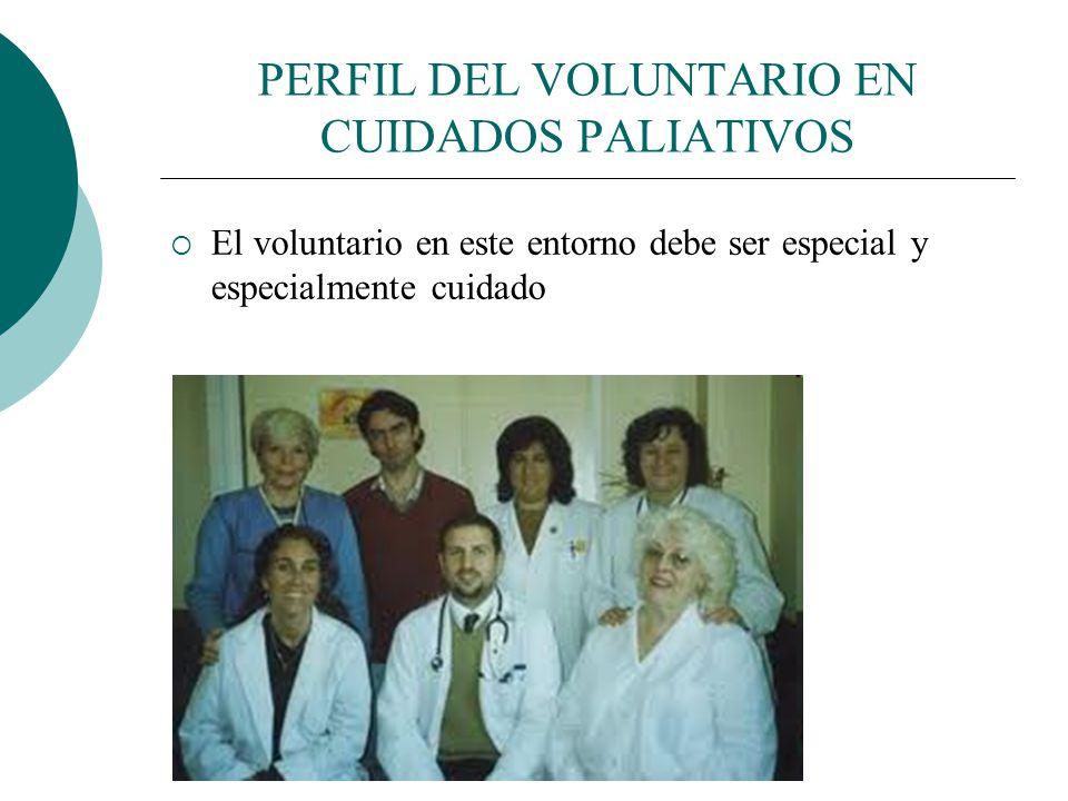 PERFIL DEL VOLUNTARIO EN CUIDADOS PALIATIVOS Los cuidados paliativos constituyen un entorno lleno de sufrimiento, donde la pérdida y el duelo son cons
