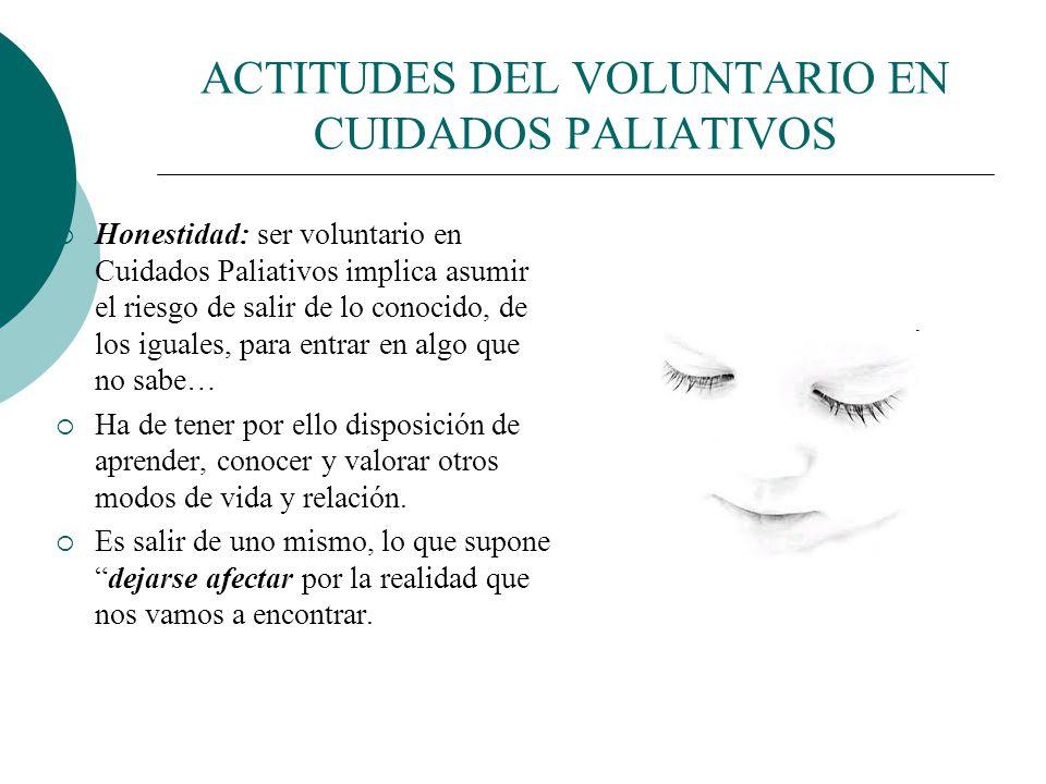ACTITUDES DEL VOLUNTARIO EN CUIDADOS PALIATIVOS Paciencia: es la virtud del voluntario vigilante. Persona que no moviliza solo su voluntad, sino sus c