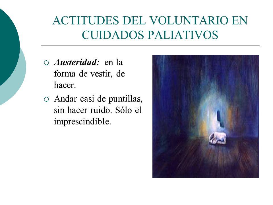ACTITUDES DEL VOLUNTARIO EN CUIDADOS PALIATIVOS Confidencialidad: no al cotilleo de las vidas propias y ajenas