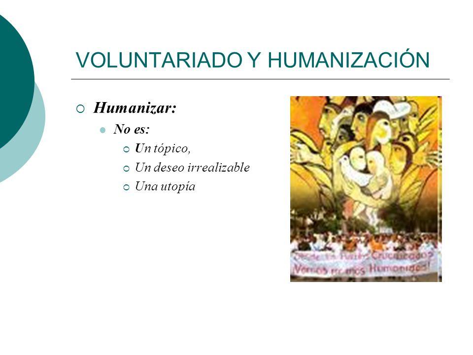 VOLUNTARIADO Y HUMANIZACIÓN La dignidad humana es el fundamento de la humanización
