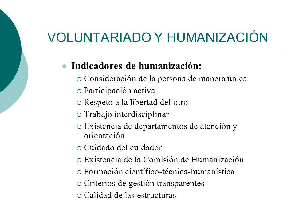 VOLUNTARIADO Y HUMANIZACIÓN Aspectos humanizadores del voluntariado: el voluntario humaniza cuando: Respeta a la unicidad de la persona Busca ser comp