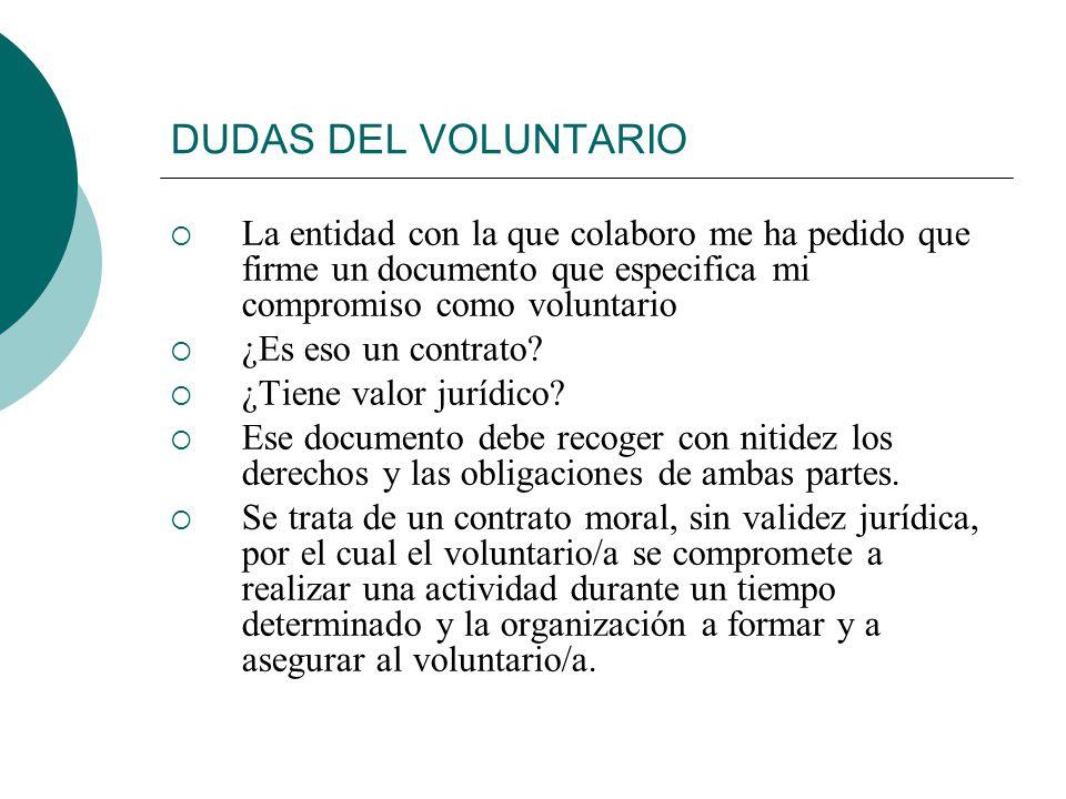 DUDAS DEL VOLUNTARIO ¿Qué funciones y tareas tiene un voluntario? ¿En qué campos puede colaborar? ¿Qué requisitos y aptitudes se necesitan? ¿Qué norma