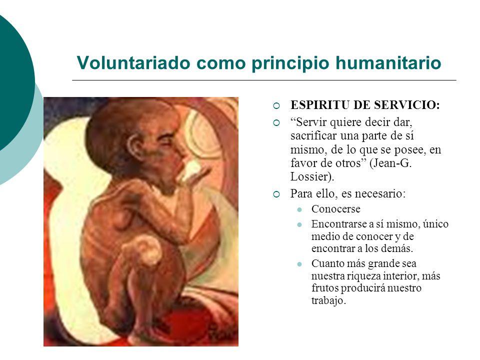 Voluntariado como principio humanitario El Voluntariado trasciende los límites del empleo remunerado y de las responsabilidades normales. Su actividad