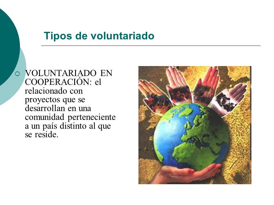 Tipos de voluntariado VOLUNTARIADO EN EMERGENCIAS: el relacionado con crisis y desastres puntuales, como catástrofes naturales…