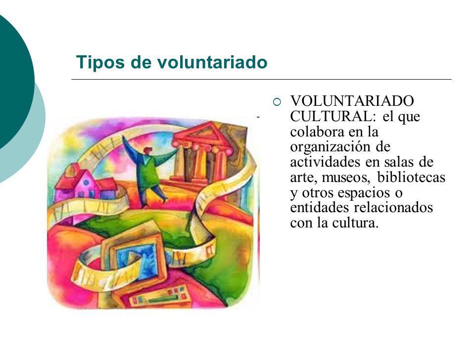Tipos de voluntariado VOLUNTARIADO EN COOPERACIÓN: el relacionado con proyectos que se desarrollan en una comunidad perteneciente a un país distinto a