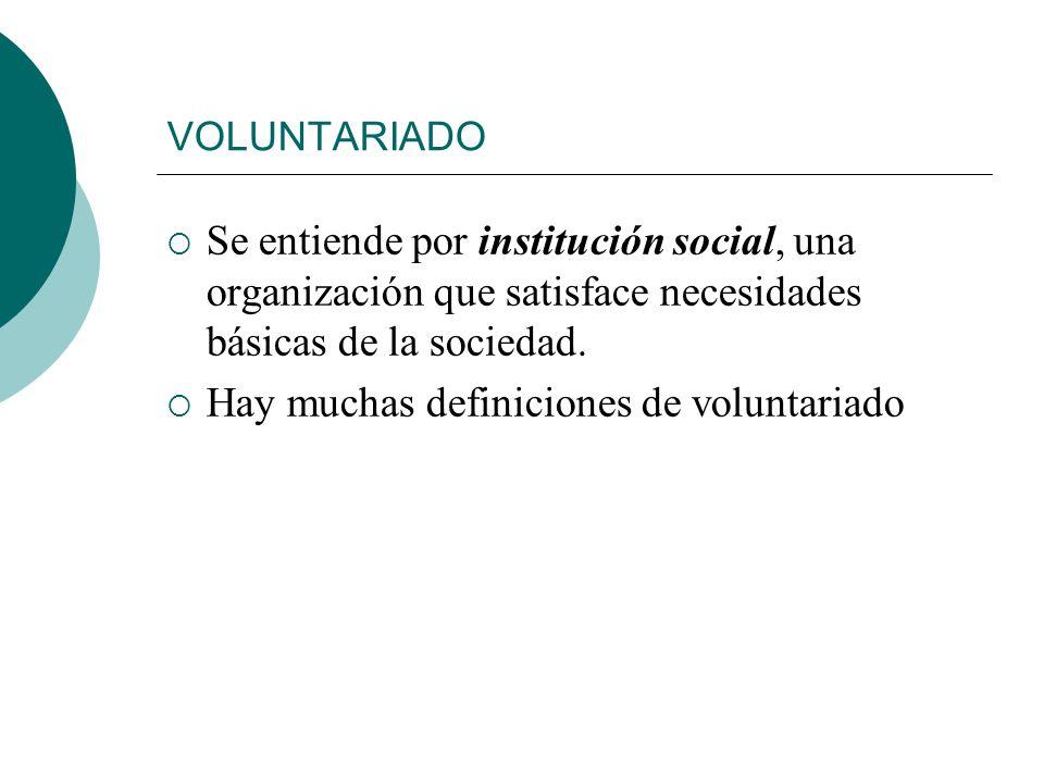VOLUNTARIADO Se entiende por institución social, una organización que satisface necesidades básicas de la sociedad.