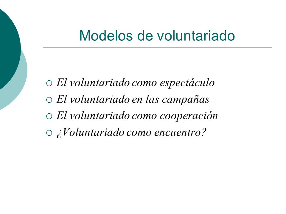 IDEAS CLAVE Voluntariedad. El voluntariado, la acción voluntaria, es el resultado de una libre elección. Es una opción ética, personal, gratuita, que