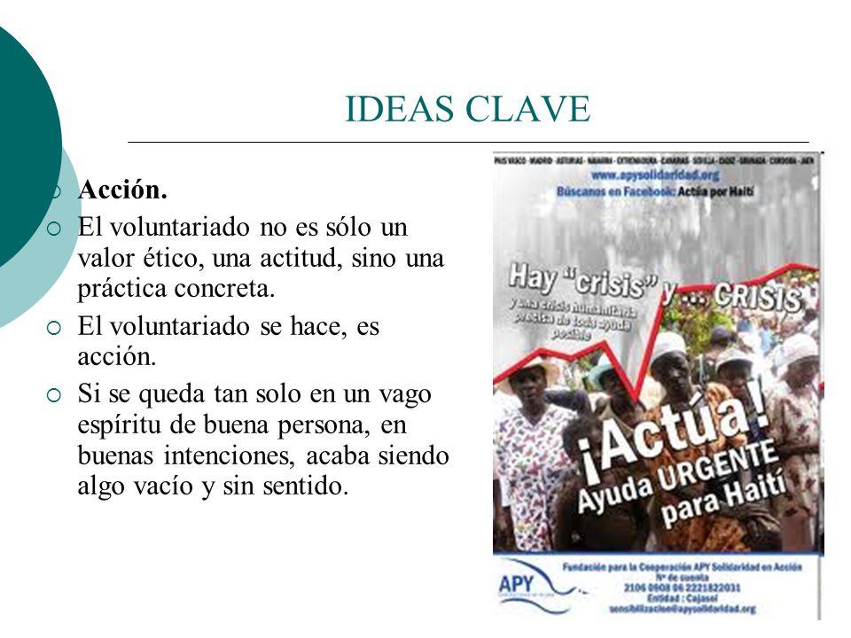 IDEAS CLAVE Solidaridad. La acción voluntaria sólo existe cuando repercute en los otros, cuando su interés es colectivo, general, público. El voluntar