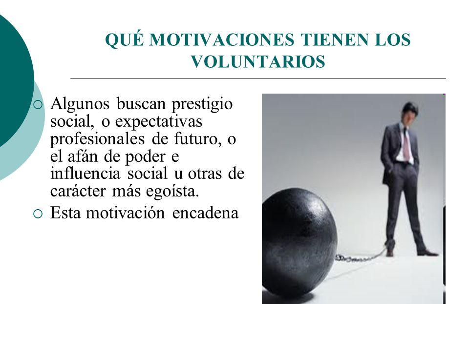 QUÉ MOTIVACIONES TIENEN LOS VOLUNTARIOS La acción voluntaria significa DAR (tiempo, recursos, trabajo, etc.) y también RECIBIR (satisfacción, aprendiz