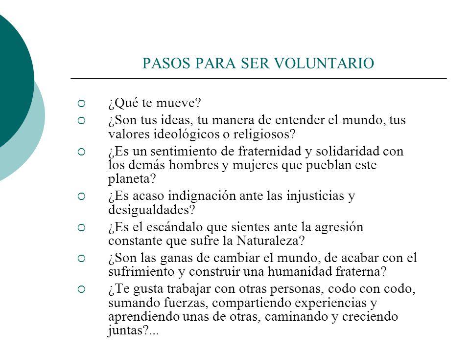 PASOS PARA SER VOLUNTARIO 1. PENSAR en los motivos, en las razones para hacerte voluntario