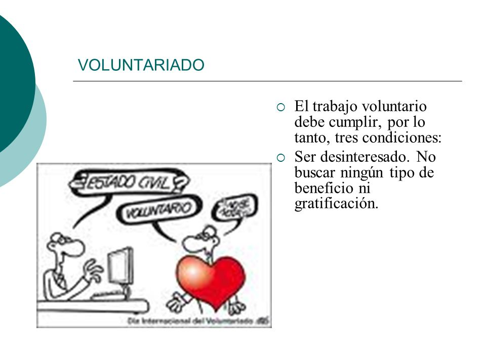 VOLUNTARIADO El trabajo voluntario debe cumplir, por lo tanto, tres condiciones: Ser desinteresado.
