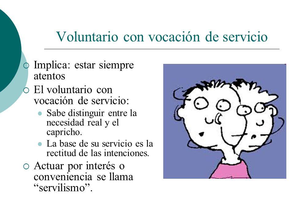 Voluntario con vocación de servicio Servir implica adoptar una actitud permanente de colaboración hacia los demás. Una persona servicial supone que tr
