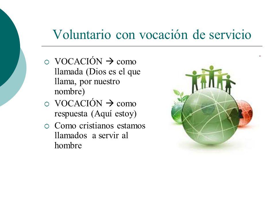 Voluntario con vocación de servicio Esperar a recibir atenciones tiene poco mérito y cualquiera lo hace. Para ser servicial hace falta iniciativa, cap