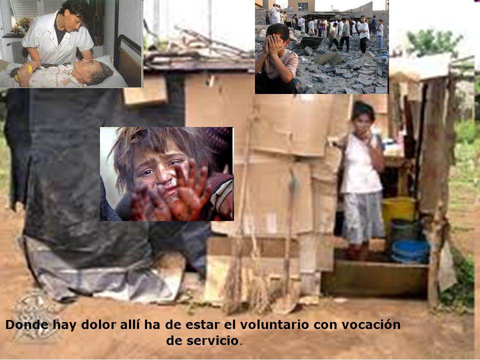Voluntario con vocación de servicio ¿Dónde? En los pobres, en los que sufren (No es el voluntariado medioambiental, ni el cibervoluntario). Servir en