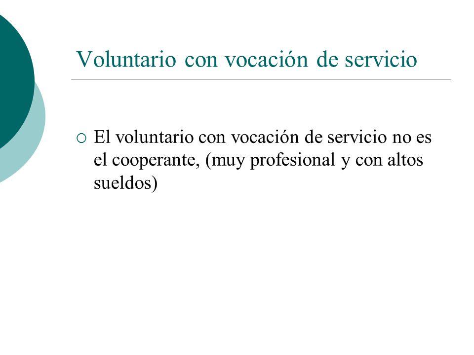El voluntario con vocación de servicio es: El voluntario vive la gratuidad, no entendida como material. Sí como disponibilidad