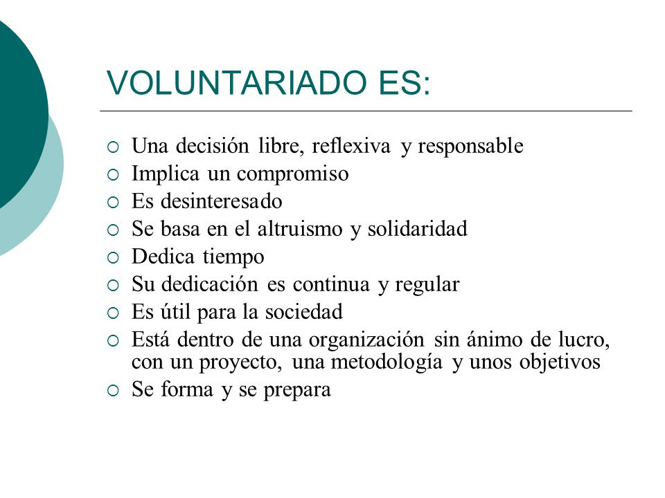 Voluntariado como principio humanitario ESPIRITU DE SERVICIO: Servir quiere decir dar, sacrificar una parte de sí mismo, de lo que se posee, en favor de otros (Jean-G.