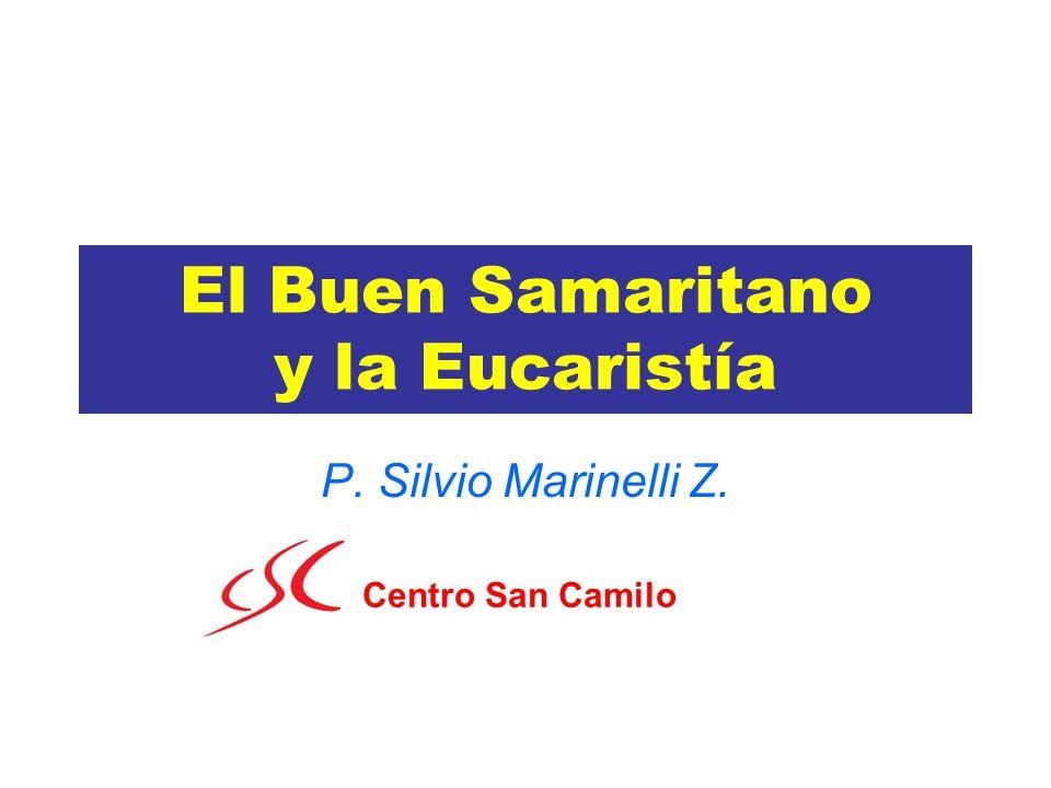 El Buen Samaritano y la Eucaristía P. Silvio Marinelli Z. Centro San Camilo