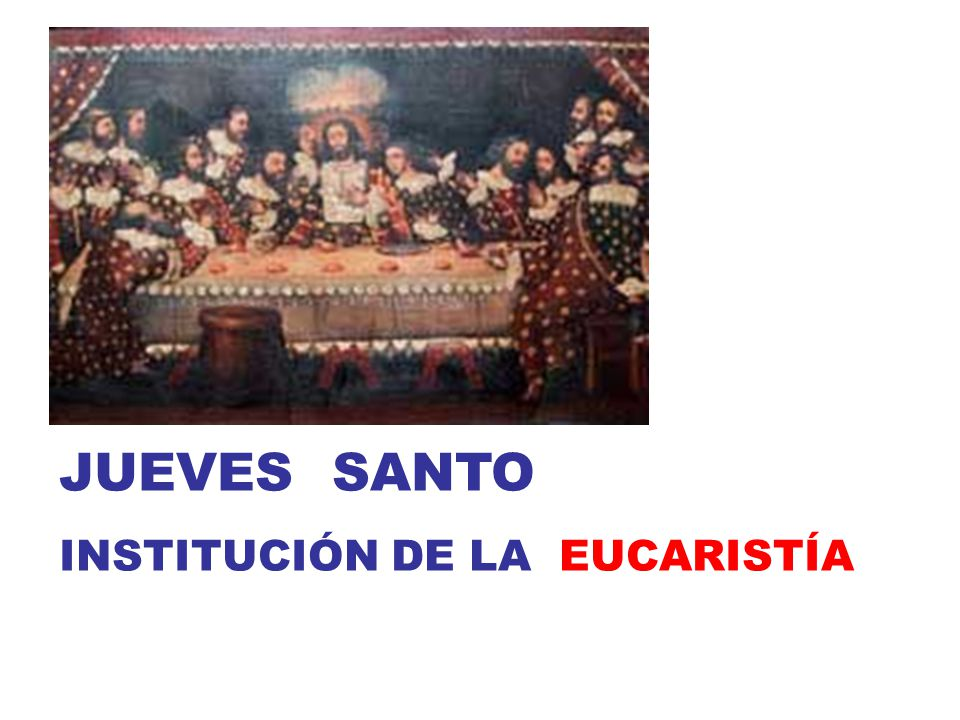 JUEVES SANTO INSTITUCIÓN DE LA EUCARISTÍA