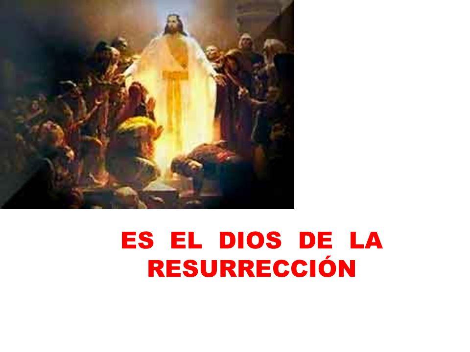 ES EL DIOS DE LA RESURRECCIÓN