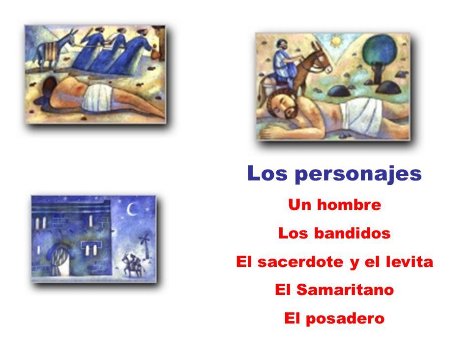 Los personajes Un hombre Los bandidos El sacerdote y el levita El Samaritano El posadero