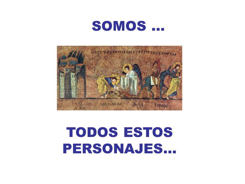 SOMOS … TODOS ESTOS PERSONAJES…