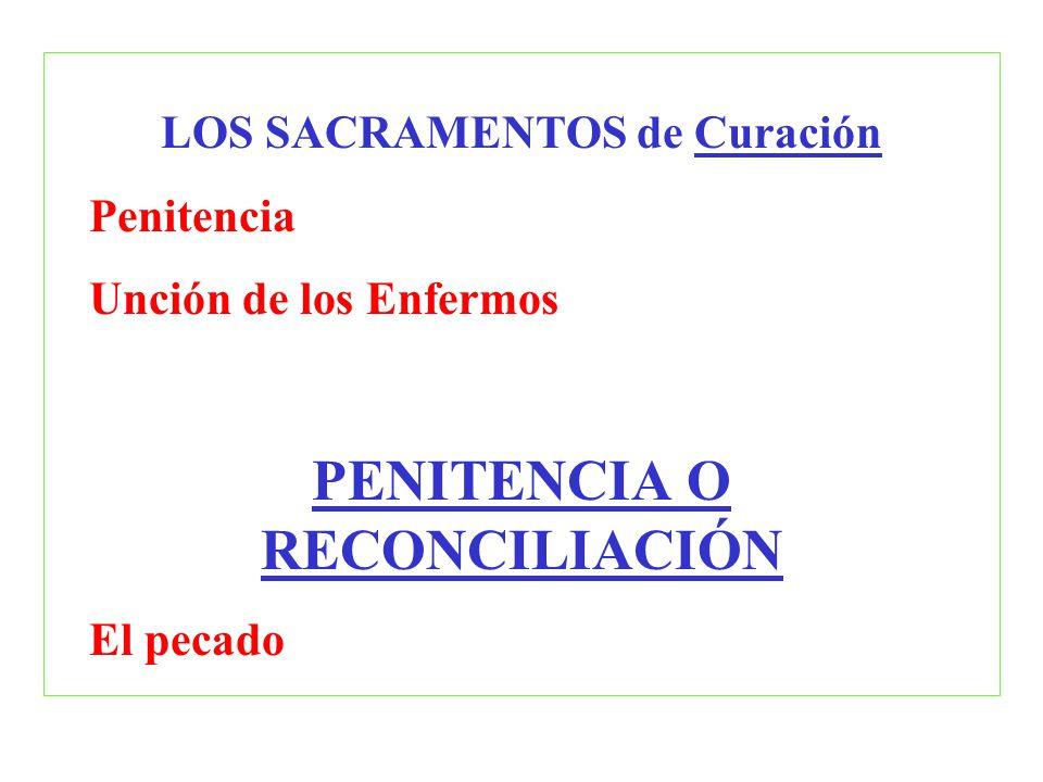 LOS SACRAMENTOS de Curación Penitencia Unción de los Enfermos PENITENCIA O RECONCILIACIÓN El pecado