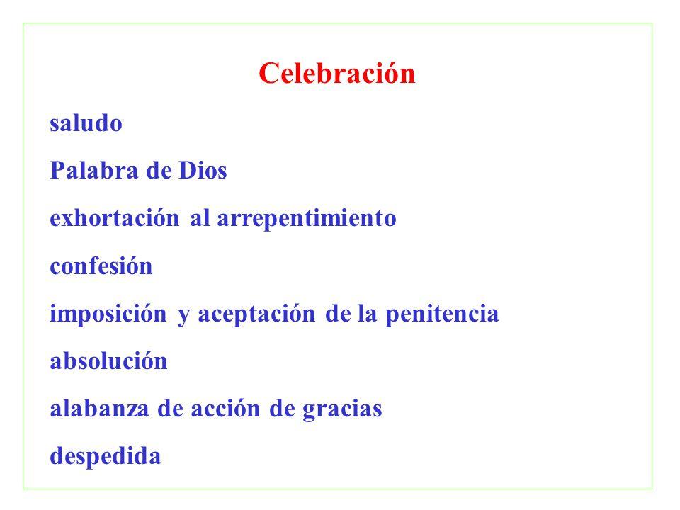 Celebración saludo Palabra de Dios exhortación al arrepentimiento confesión imposición y aceptación de la penitencia absolución alabanza de acción de