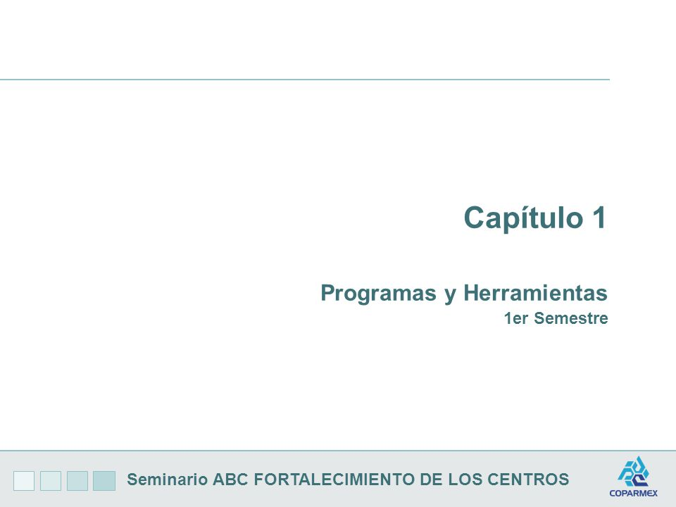 Seminario ABC FORTALECIMIENTO DE LOS CENTROS Capítulo 1 Programas y Herramientas 1er Semestre