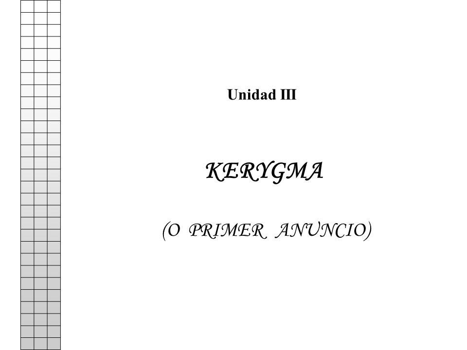 Unidad III (O PRIMER ANUNCIO) KERYGMA