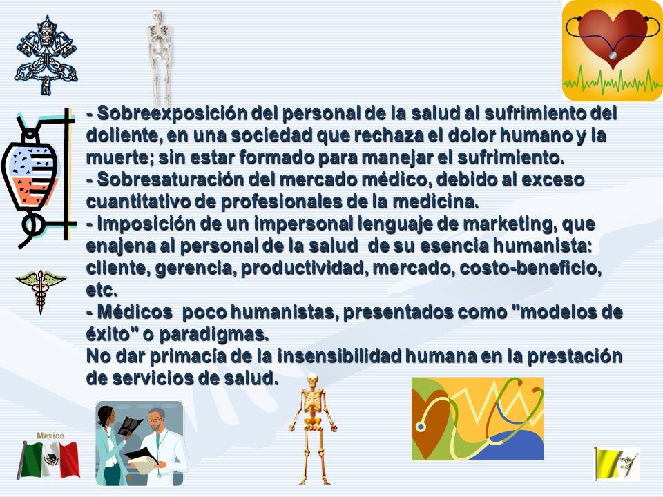 - Sobreexposición del personal de la salud al sufrimiento del doliente, en una sociedad que rechaza el dolor humano y la muerte; sin estar formado para manejar el sufrimiento.