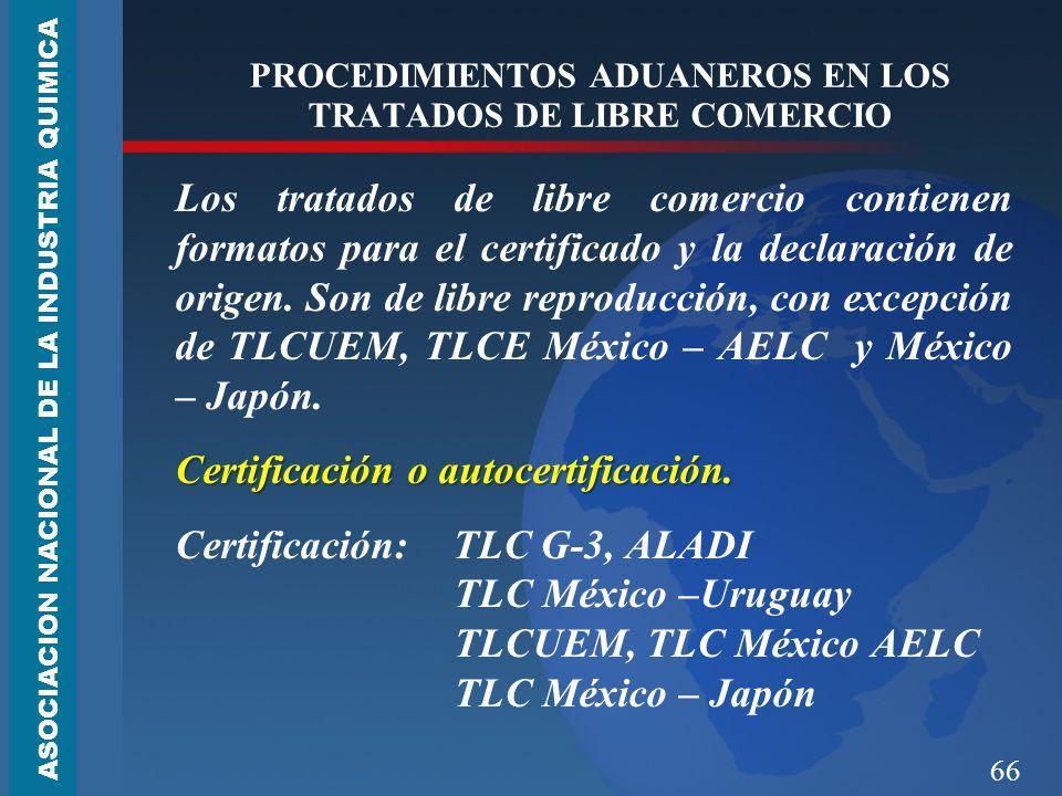 66 PROCEDIMIENTOS ADUANEROS EN LOS TRATADOS DE LIBRE COMERCIO Los tratados de libre comercio contienen formatos para el certificado y la declaración de origen.