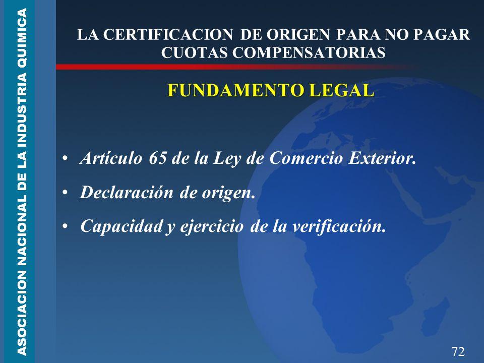 72 LA CERTIFICACION DE ORIGEN PARA NO PAGAR CUOTAS COMPENSATORIAS FUNDAMENTO LEGAL Artículo 65 de la Ley de Comercio Exterior.