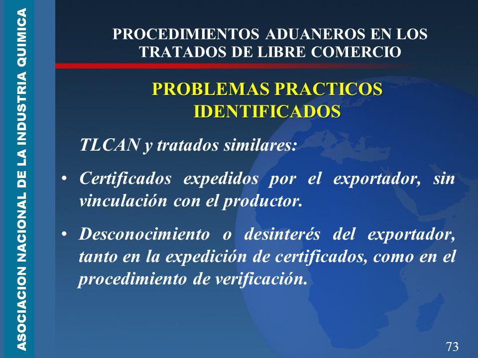 73 PROCEDIMIENTOS ADUANEROS EN LOS TRATADOS DE LIBRE COMERCIO PROBLEMAS PRACTICOS IDENTIFICADOS TLCAN y tratados similares: Certificados expedidos por el exportador, sin vinculación con el productor.