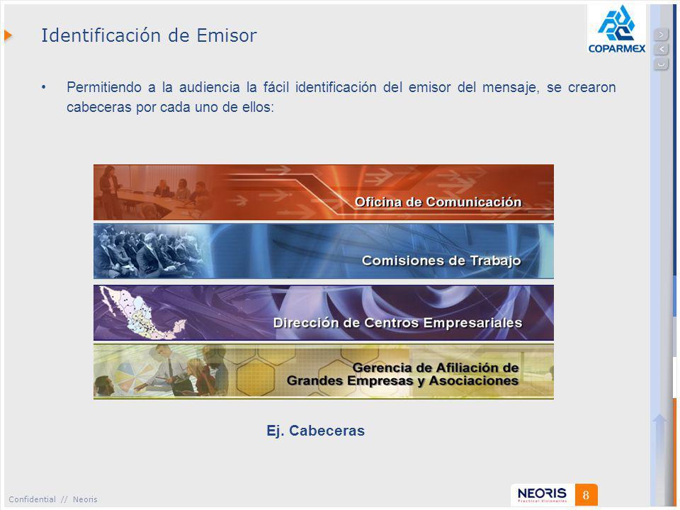 Confidential // Neoris 8 Identificación de Emisor Permitiendo a la audiencia la fácil identificación del emisor del mensaje, se crearon cabeceras por cada uno de ellos: Ej.