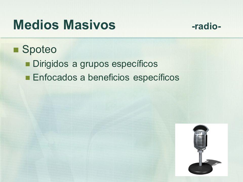 Medios Masivos -radio- Spoteo Dirigidos a grupos específicos Enfocados a beneficios específicos