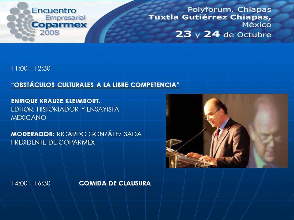 11:00 – 12:30 OBSTÁCULOS CULTURALES A LA LIBRE COMPETENCIA ENRIQUE KRAUZE KLEIMBORT. EDITOR, HISTORIADOR Y ENSAYISTA MEXICANO MODERADOR: RICARDO GONZÁ