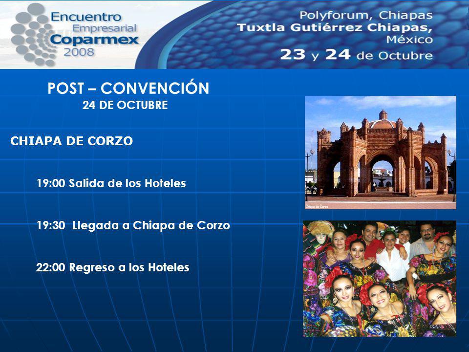 19:00 Salida de los Hoteles 19:30 Llegada a Chiapa de Corzo 22:00 Regreso a los Hoteles POST – CONVENCIÓN 24 DE OCTUBRE CHIAPA DE CORZO