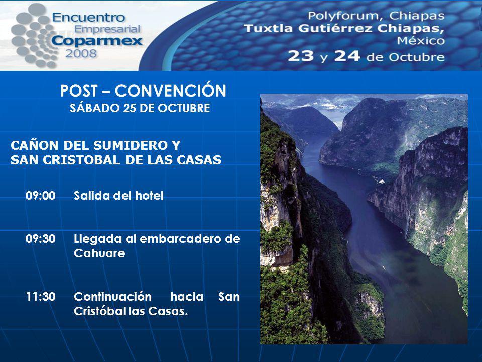 09:00Salida del hotel 09:30 Llegada al embarcadero de Cahuare 11:30Continuación hacia San Cristóbal las Casas. POST – CONVENCIÓN SÁBADO 25 DE OCTUBRE