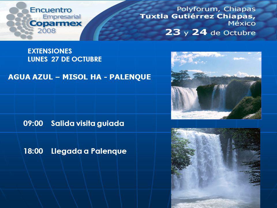 09:00 Salida visita guiada 18:00 Llegada a Palenque EXTENSIONES LUNES 27 DE OCTUBRE AGUA AZUL – MISOL HA - PALENQUE