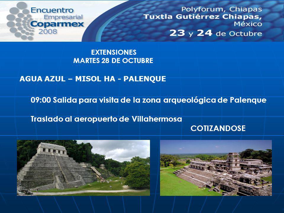 09:00 Salida para visita de la zona arqueológica de Palenque Traslado al aeropuerto de Villahermosa COTIZANDOSE AGUA AZUL – MISOL HA - PALENQUE EXTENS