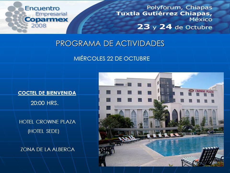 MIÉRCOLES 22 DE OCTUBRE COCTEL DE BIENVENIDA 20:00 HRS. HOTEL CROWNE PLAZA (HOTEL SEDE) ZONA DE LA ALBERCA PROGRAMA DE ACTIVIDADES
