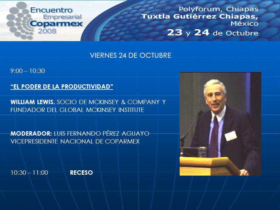 VIERNES 24 DE OCTUBRE 9:00 – 10:30 EL PODER DE LA PRODUCTIVIDAD WILLIAM LEWIS. SOCIO DE MCKINSEY & COMPANY Y FUNDADOR DEL GLOBAL MCKINSEY INSTITUTE MO