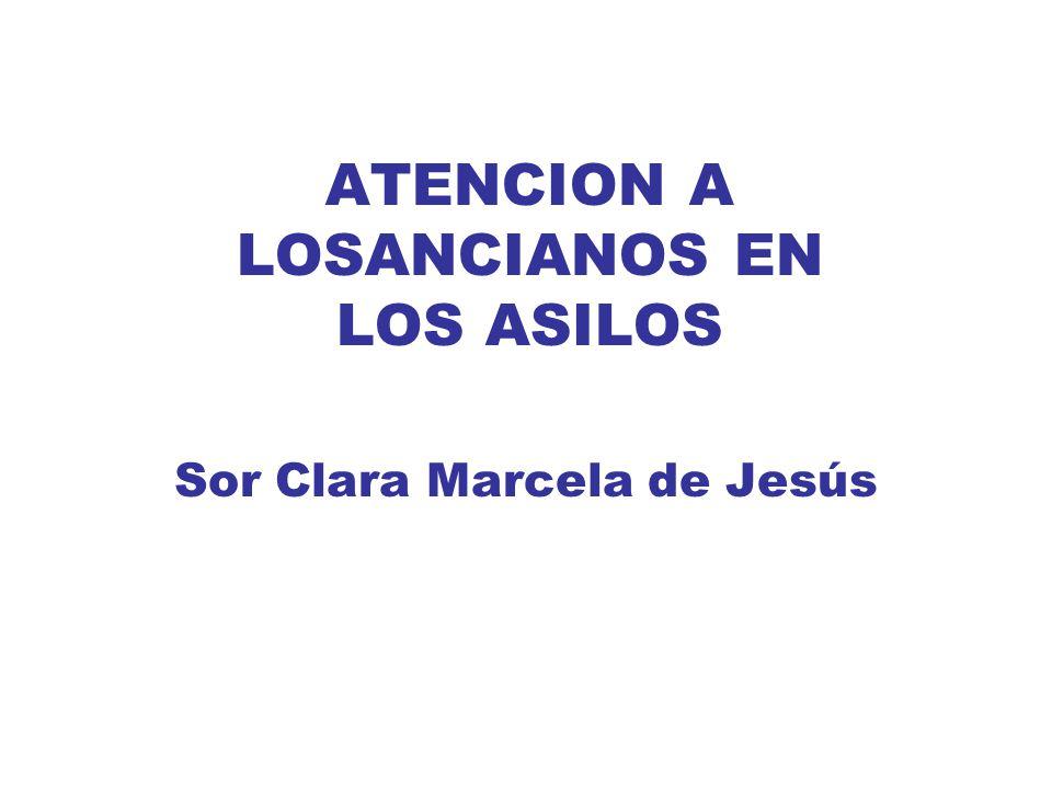 ATENCION A LOSANCIANOS EN LOS ASILOS Sor Clara Marcela de Jesús
