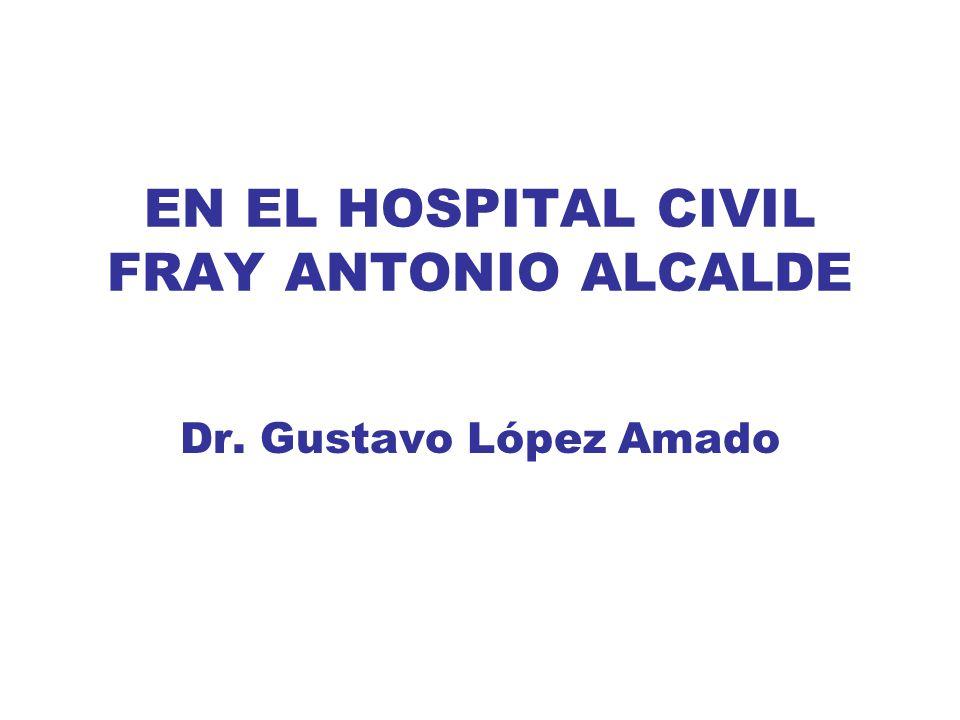 EN EL HOSPITAL CIVIL FRAY ANTONIO ALCALDE Dr. Gustavo López Amado