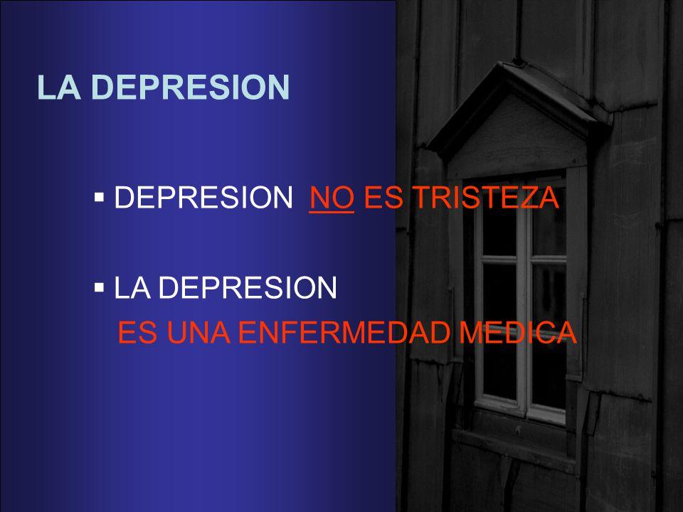 LA DEPRESION DEPRESION NO ES TRISTEZA LA DEPRESION ES UNA ENFERMEDAD MEDICA
