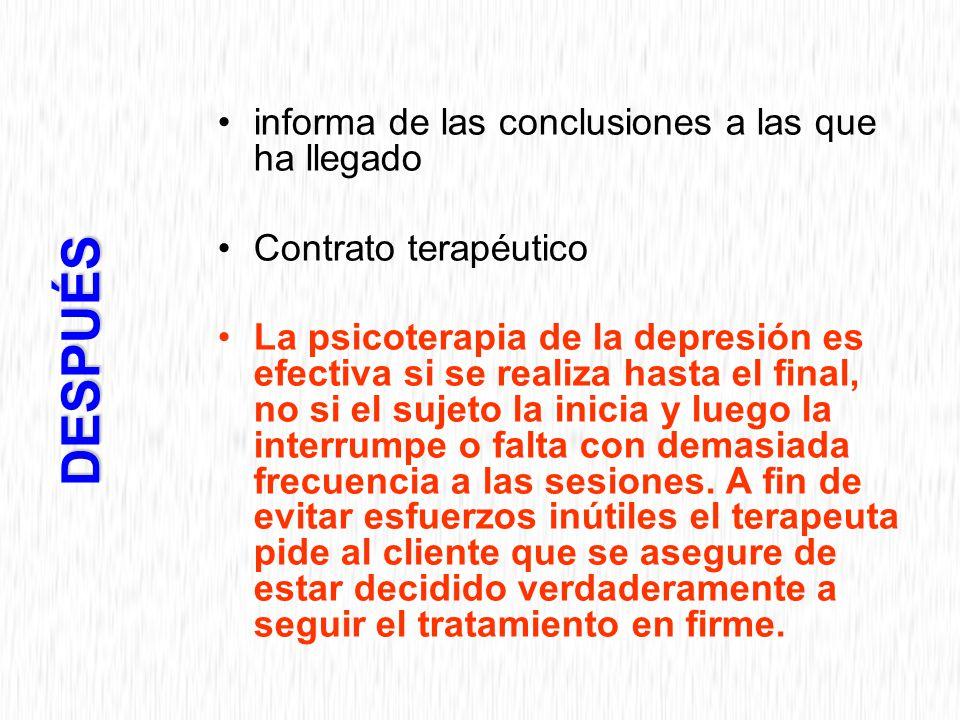 informa de las conclusiones a las que ha llegado Contrato terapéutico La psicoterapia de la depresión es efectiva si se realiza hasta el final, no si el sujeto la inicia y luego la interrumpe o falta con demasiada frecuencia a las sesiones.