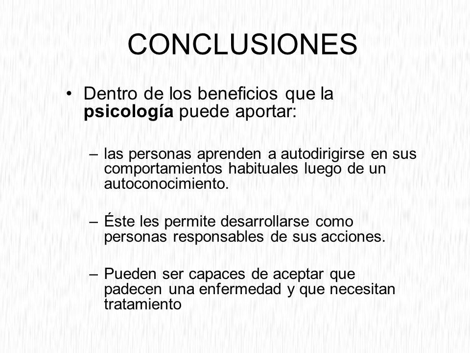CONCLUSIONES Dentro de los beneficios que la psicología puede aportar: –las personas aprenden a autodirigirse en sus comportamientos habituales luego de un autoconocimiento.