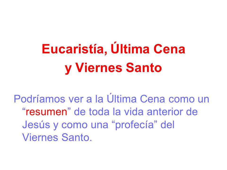 Eucaristía, Última Cena y Viernes Santo Podríamos ver a la Última Cena como unresumen de toda la vida anterior de Jesús y como una profecía del Vierne