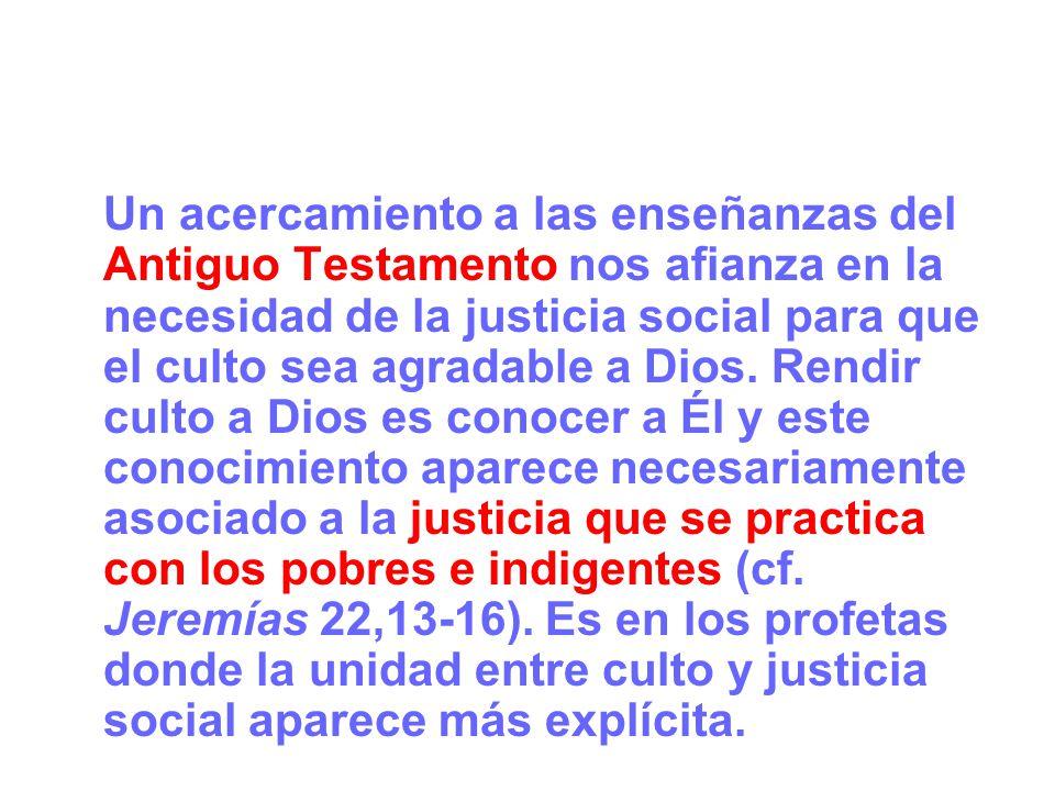 Un acercamiento a las enseñanzas del Antiguo Testamento nos afianza en la necesidad de la justicia social para que el culto sea agradable a Dios. Rend