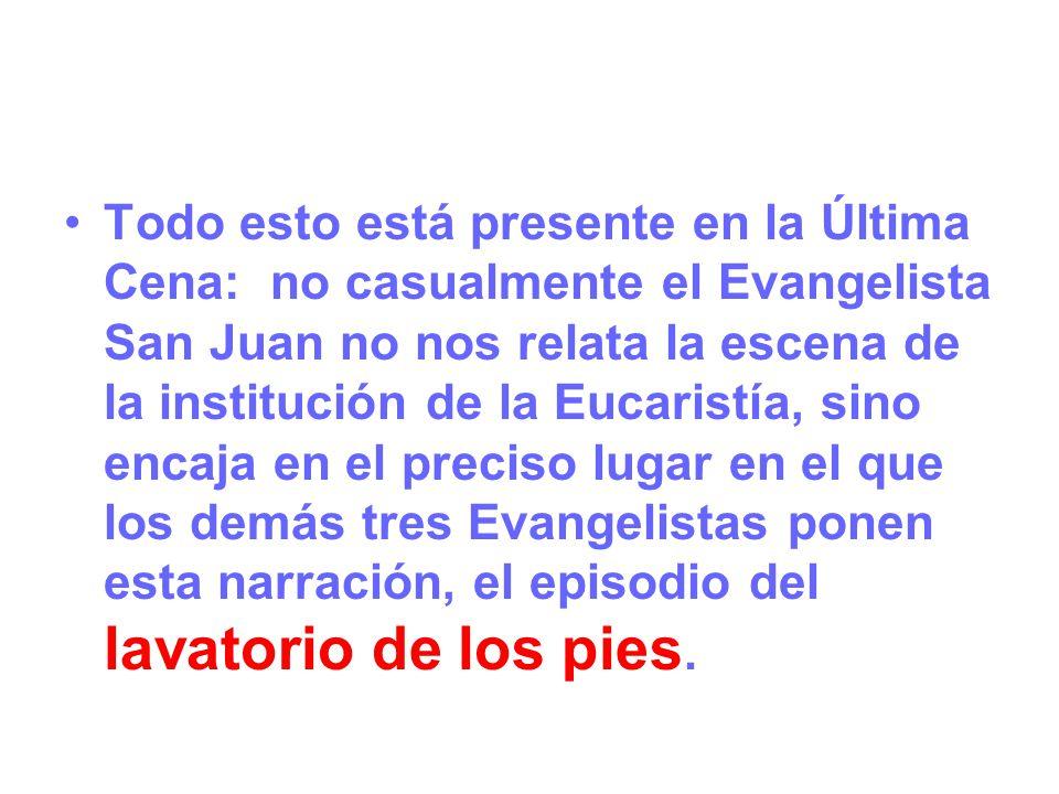 Todo esto está presente en la Última Cena: no casualmente el Evangelista San Juan no nos relata la escena de la institución de la Eucaristía, sino enc